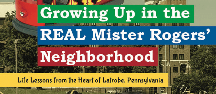 Start Reading Growing Up In The Real Mr Rogers Neighborhood Life Lessons From The Heart Of Latrobe Pennsylvania